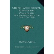 Church Architecture, Scripturally Considered : From the Earliest Ages to the Present Time (1844)
