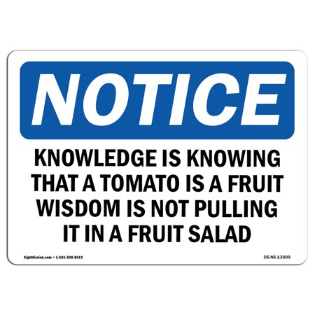 OSHA Notice Sign - Knowledge Is Knowing That A Tomato Is A | Choose from: Aluminum, Rigid Plastic or Vinyl Label Decal | Protect Your Business, Construction Site |  Made in the