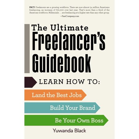 The Ultimate Freelancer's Guidebook : Learn How to Land the Best Jobs, Build Your Brand, and Be Your Own (Best Wishes To Your Boss)
