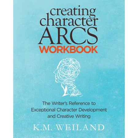 Creating Character Arcs Workbook : The Writer's Reference to Exceptional Character Development and Creative Writing](Creative Writing For Halloween)