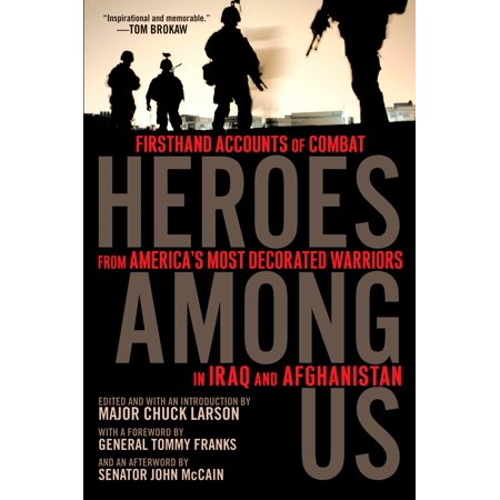 Heroes Among Us : Firsthand Accounts of Combat From America's Most Decorated Warriors in Iraq and (Did The Us Take Oil From Iraq)