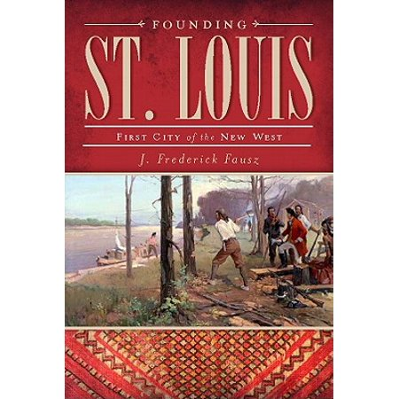 Founding St. Louis : First City of the New (West County Mall St Louis Stores)