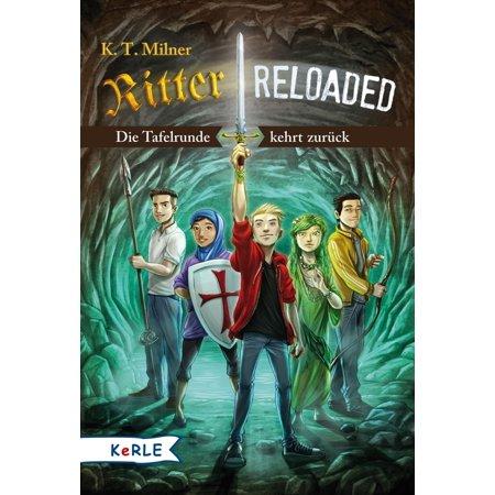 Ritter reloaded Band 1: Die Tafelrunde kehrt zurück -
