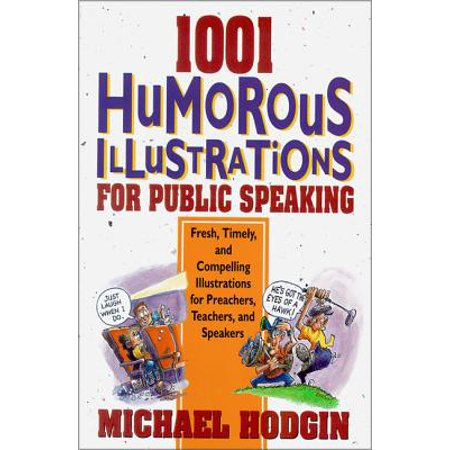 1001 Humorous Illustrations for Public Speaking : Fresh, Timely, and Compelling Illustrations for Preachers, Teachers, and (Best Public Speakers In History)