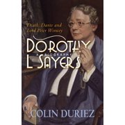 Dorothy L Sayers: A Biography : Death, Dante and Lord Peter Wimsey
