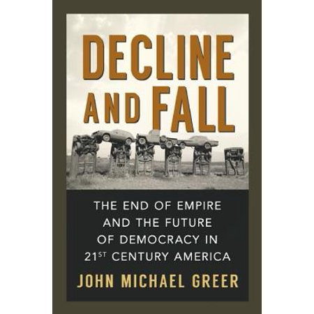 Decline and Fall : The End of Empire and the Future of Democracy in 21st Century