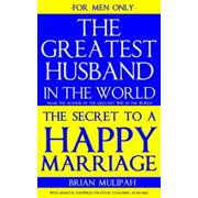 The Greatest Husband in the World: The Secret to a Happy Marriage: For Men Only - eBook