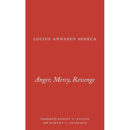 Anger  Mercy  Revenge  The Complete Works Of Lucius Annaeus Seneca  By Lucius Annaeus Seneca