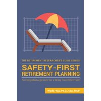 The Retirement Researcher Guide: Safety-First Retirement Planning: An Integrated Approach for a Worry-Free Retirement (Paperback)