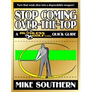 Stop Coming Over-the-Top: A RuthlessGolf.com Quick Guide - eBook