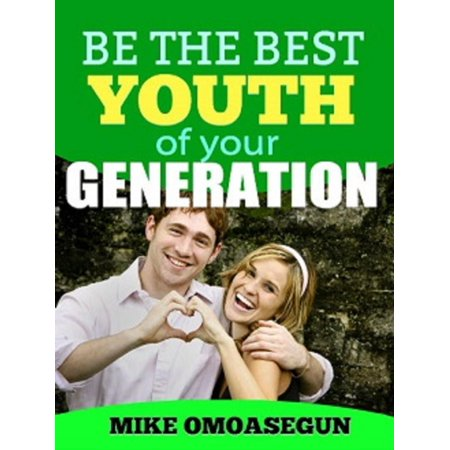 Be The Best Youth of Your Generation - eBook