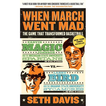 When March Went Mad : The Game That Transformed Basketball