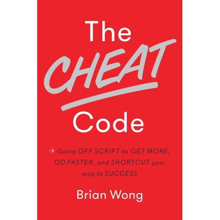 The Cheat Code : Going Off Script to Get More, Go Faster, and Shortcut Your Way to