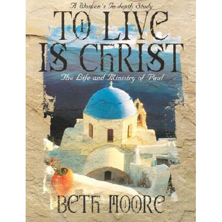 To Live is Christ - Bible Study Book : The Life and Ministry of - Ministry Every Day Is Halloween