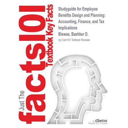 Studyguide for Employee Benefits Design and Planning : Accounting, Finance, and Tax Implications by Biswas, Bashker D., ISBN (Employee Stock Options Tax Implications For Employer)