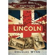 Bloody British History: Lincoln - eBook