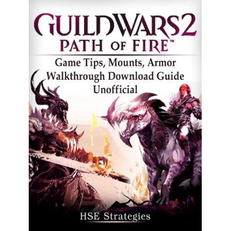 Guild Wars 2 Path of Fire Game Tips, Mounts, Armor, Walkthrough, Download Guide Unofficial -