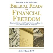 Biblical Roads to Financial Freedom: Simple Steps to Prosperity on Earth and Treasures in Heaven - eBook