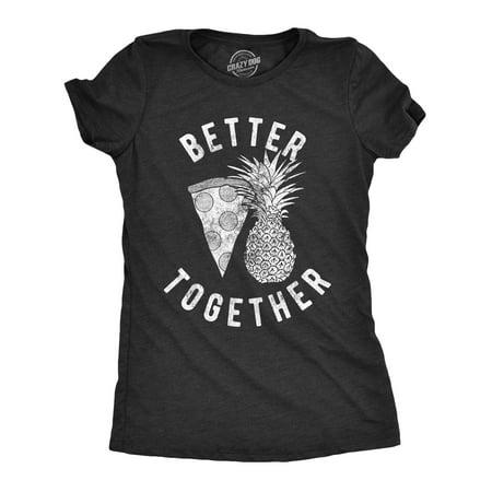 Womens Better Together Tshirt Funny Pineapple Hawaiian Pizza Tee