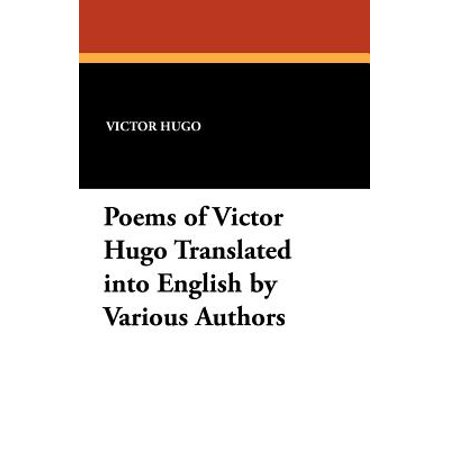Poems of Victor Hugo Translated Into English by Various Authors