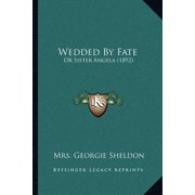 Wedded by Fate : Or Sister Angela (1892) or Sister Angela (1892)