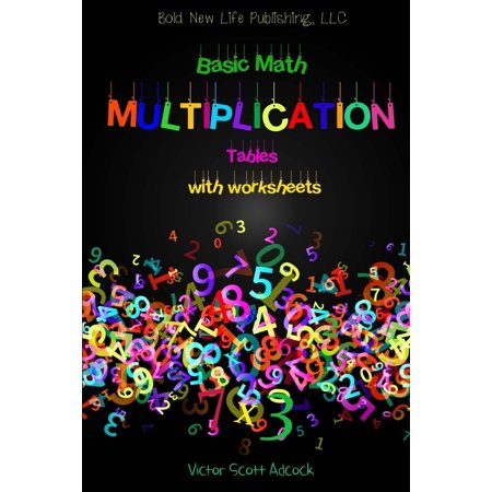 Basic Math Multiplication Tables with Worksheets : Basic Math Multiplication Tables with Worksheets Will Help You Put These Math Facts to Memory and Give You the Ability to Recall Math Facts More Quickly and Help You Solve More Advanced Math Problems. Math