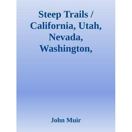 Steep Trails / California, Utah, Nevada, Washington, Oregon, the Grand Canyon -