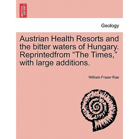 Hungarian Water - Austrian Health Resorts and the Bitter Waters of Hungary. Reprintedfrom