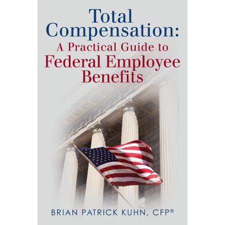 - Total Compensation : A Practical Guide to Federal Employee Benefits
