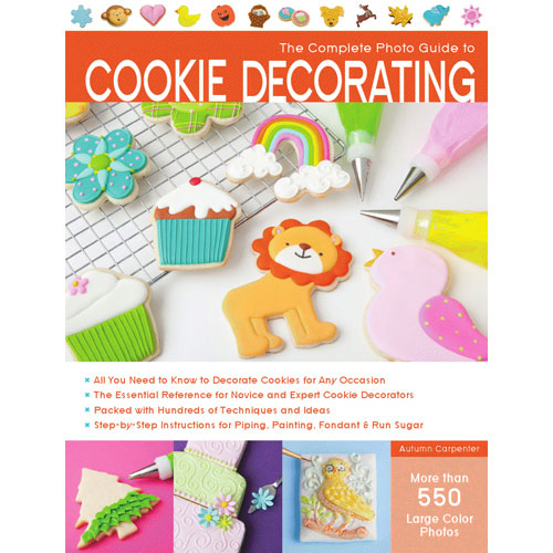Autumn Carpenter The Complete Photo Guide to Cookie Decorating