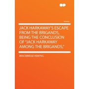 "Jack Harkaway's Escape from the Brigands, Being the Conclusion of ""jack Harkaway Among the Brigands,"""