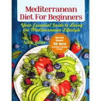 Mediterranean Diet for Beginners: Your Essential Guide to Living the Mediterranean Lifestyle (Paperback)