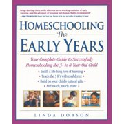 Homeschooling: The Early Years : Your Complete Guide to Successfully Homeschooling the 3- to 8- Year-Old Child