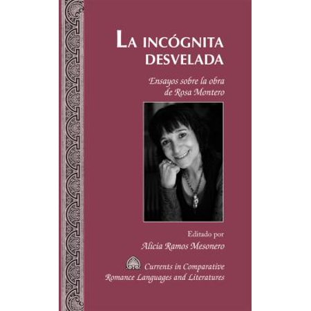 La Incognita Desvelada   The Unmasked Incognito  Ensayos Sobre La Obra De Rosa Montero   Essays On The Works Of Rosa Montero