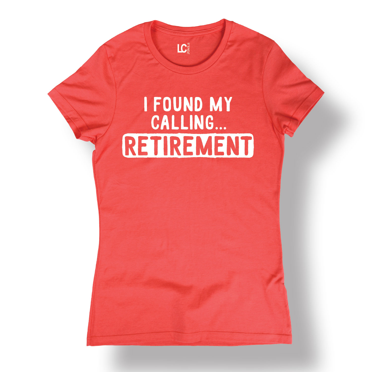 I Found My Calling Retirement Funny Old Age Work Humor Novelty - Ladies T-Shirt