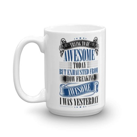 Trying To Be Awesome Today Funny Birthday Coffee & Tea Gift Mug Cup For Men & Women, Him Or Her And Best Humorous Present Idea For Dad, Mom, Husband, Wife, Boyfriend, Girlfriend & Coworkers