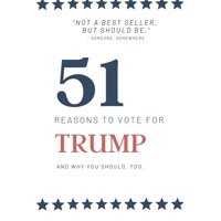 51 Reasons to Vote for Trump: A political gag gift for Republicans or Democrats (Paperback)