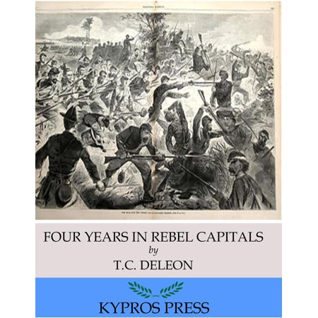 Four Years in Rebel Capitals: An Inside View of Life in the Southern Confederacy from Birth to Death - eBook ()