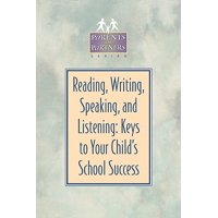 Reading, Writing, Speaking, and Listening : Keys to Your Child's School Success