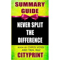Summary Guide Never Split the Difference Book by Chris Voss and Tahl Raz