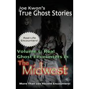 Volume 5 : Real Ghost Encounters in the Midwest: Joe Kwon's True Ghost Stories from Around the World