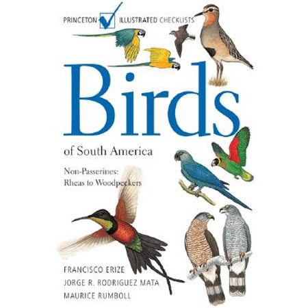 Birds of South America : Non-Passerines: Rheas to Woodpeckers