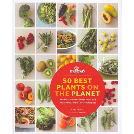 50 Best Plants on the Planet : The Most Nutrient-Dense Fruits and Vegetables, in 150 Delicious (Best Fruits And Vegetables)