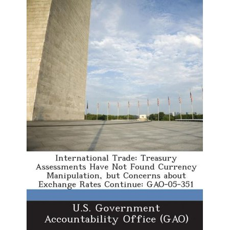 International Trade  Treasury Assessments Have Not Found Currency Manipulation  But Concerns About Exchange Rates Continue  Gao 05 351