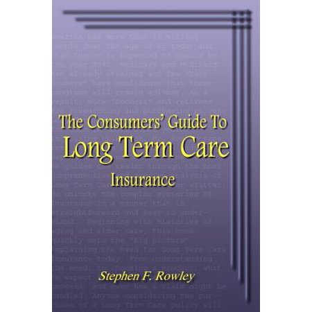 The Consumers' Guide to Long Term Care Insurance (Best Alternatives To Long Term Care Insurance)
