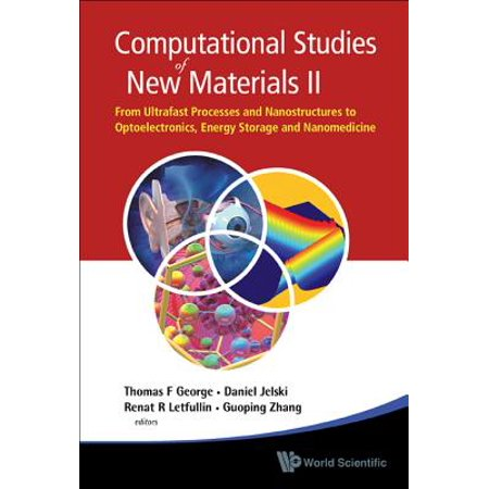 Computational Studies of New Materials II: From Ultrafast Processes and Nanostructures to Optoelectronics, Energy Storage and Nanomedicine
