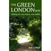 The Green London Way : Walking the City's History and Wildlife