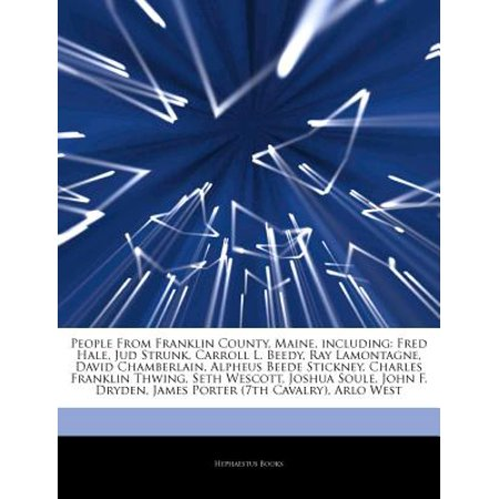 Articles on People from Franklin County, Maine, Including: Fred Hale, Jud Strunk, Carroll L. Beedy, Ray... by