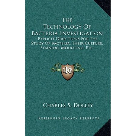 The Technology of Bacteria Investigation : Explicit Directions for the Study of Bacteria, Their Culture, Staining, Mounting,