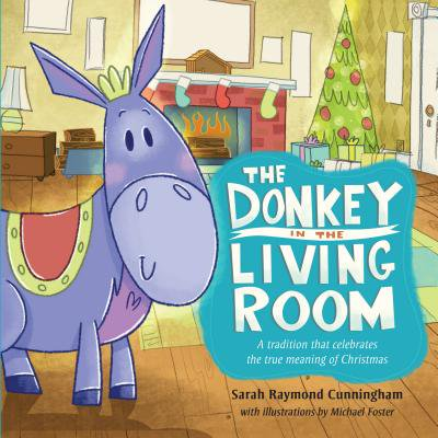 The Donkey in the Living Room : A Tradition that Celebrates the Real Meaning of Christmas